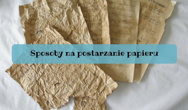 postarzanie papieru, Sposoby na postarzanie papieru