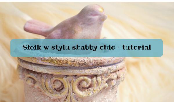słoik shabby chic, Słoik w stylu shabby chic – tutorial